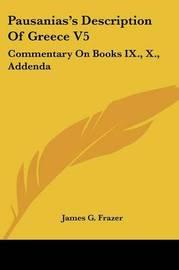 Pausanias's Description of Greece V5: Commentary on Books IX., X., Addenda image