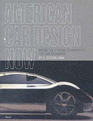 American Car Design Now: Inside the Studios of America's Top Car Designers by C.Edson Armi