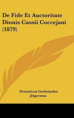 de Fide Et Auctoritate Dionis Cassii Coccejani (1879) by Dominicus Gerbrandus Jelgersma