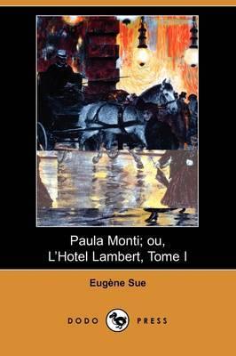 Paula Monti; Ou, L'Hotel Lambert, Tome I (Dodo Press) by Eugene Sue image