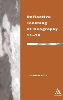 Reflective Teaching of Geography 11-18 by Graham Butt