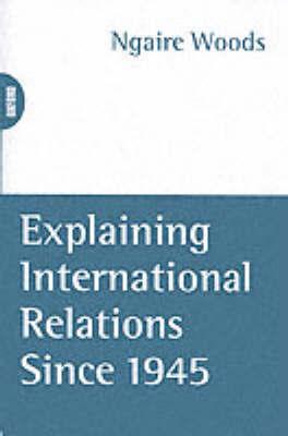 Explaining International Relations since 1945