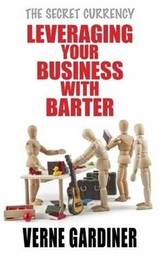 Leveraging Your Business with Barter by Verne Gardiner