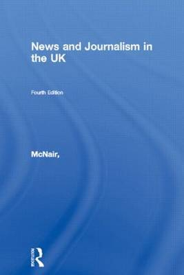 News and Journalism in the UK by Brian McNair