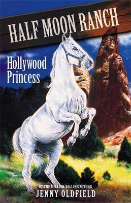 Horses of Half Moon Ranch: Hollywood Princess by Jenny Oldfield