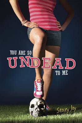 You are So Undead to Me by Stacey Jay image