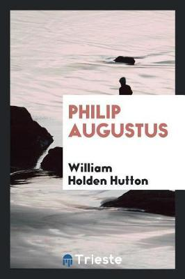 Philip Augustus by William Holden Hutton