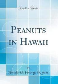 Peanuts in Hawaii (Classic Reprint) by Frederick George Krauss image