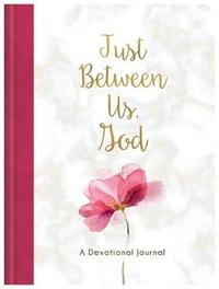 Just Between Us, God by Compiled by Barbour Staff