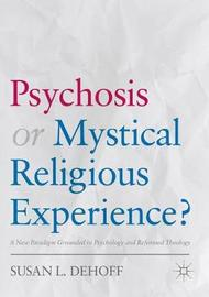 Psychosis or Mystical Religious Experience? by Susan L. DeHoff