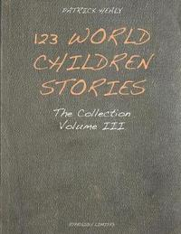 123 World Children Stories: Volume 3 by Patrick Healy