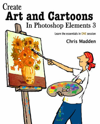 Create Art and Cartoons in Photoshop Elements 3 by Chris Madden image