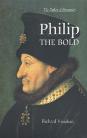 Philip the Bold - The Formation of the Burgundian State by Richard Vaughan