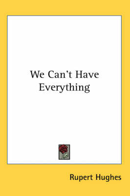 We Can't Have Everything by Rupert Hughes image