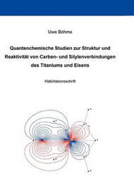 Quantenchemische Studien Zur Struktur Und Reaktivitat Von Carben- Und Silylenverbindungen Des Titaniums Und Eisens by Uwe Bohme