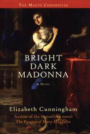 Bright Dark Madonna by Elizabeth Cunningham