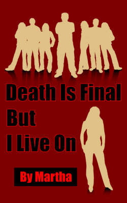 Death Is Final But I Live On by MARTHA