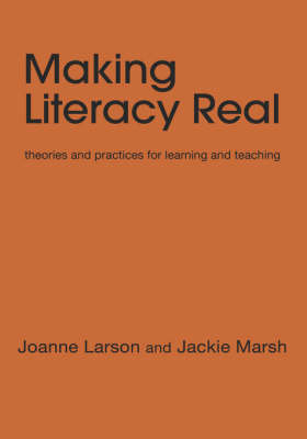 Making Literacy Real: Theories and Practicies for Learning and Teaching by Joanne Larson