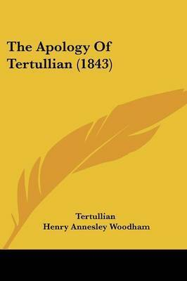 The Apology Of Tertullian (1843) by . Tertullian
