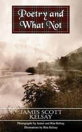 Poetry and What Not by James Scott Kelsay image