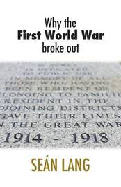 Why the First World War Broke Out by Sean Lang