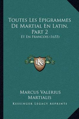 Toutes Les Epigrammes de Martial En Latin, Part 2: Et En Francois (1655) by Marcus Valerius Martialis image