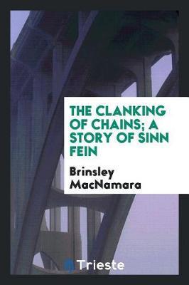 The Clanking of Chains; A Story of Sinn Fein by Brinsley MacNamara image