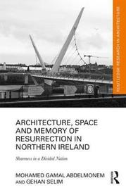 Architecture, Space and Memory of Resurrection in Northern Ireland by Mohamed Gamal Abdelmonem