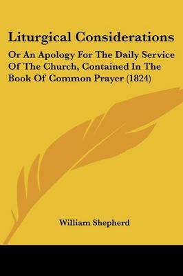 Liturgical Considerations: Or An Apology For The Daily Service Of The Church, Contained In The Book Of Common Prayer (1824) by William Shepherd image