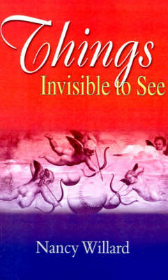 Things Invisible to See by Nancy Willard