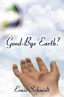 Good-Bye Earth? by Ernie Schmidt