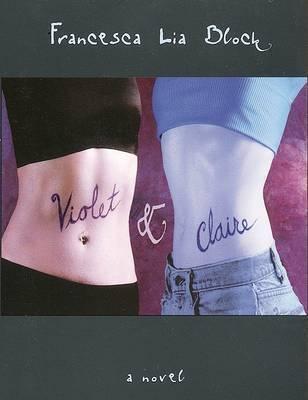 Violet and Claire: A Novel by Francesca Lia Block