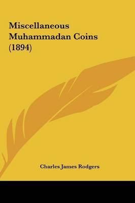 Miscellaneous Muhammadan Coins (1894) by Charles James Rodgers