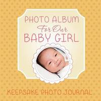 Photo Album for Our Baby Girl by Speedy Publishing LLC