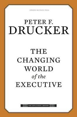 The Changing World of the Executive by Peter Ferdinand Drucker image