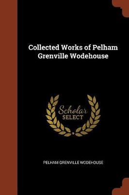 Collected Works of Pelham Grenville Wodehouse by Pelham Grenville Wodehouse