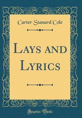Lays and Lyrics (Classic Reprint) by Carter Stanard Cole