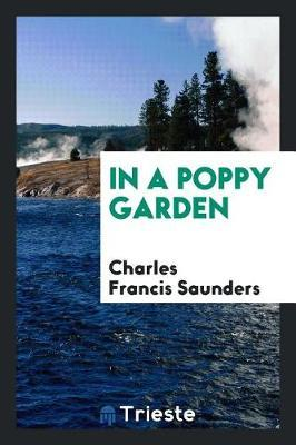In a Poppy Garden by Charles Francis Saunders