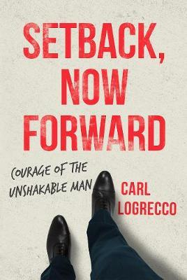 Setback, Now Forward by Carl Logrecco