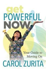Get Powerful Now by Carol Zurita