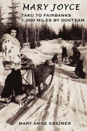 Mary Joyce: Taku to Fairbanks, 1,000 Miles by Dogteam by Mary Anne Greiner image