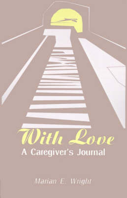 With Love: A Caregiver's Journal by Marian E. Wright image