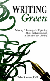Writing Green by Debra, A. Schwartz