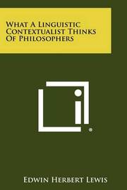 What a Linguistic Contextualist Thinks of Philosophers by Edwin Herbert Lewis