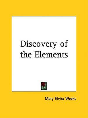 Discovery of the Elements (1933) by Mary Elvira Weeks