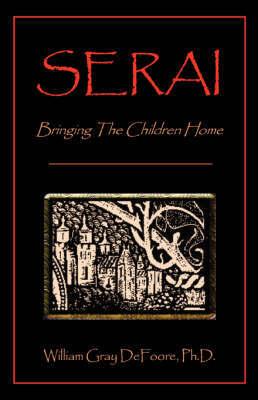 Serai: Bringing the Children Home by William Gray DeFoore, Ph.D.