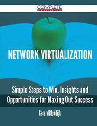 Network Virtualization - Simple Steps to Win, Insights and Opportunities for Maxing Out Success by Gerard Blokdijk image
