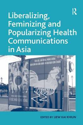 Liberalizing, Feminizing and Popularizing Health Communications in Asia by Liew Kai Khiun image