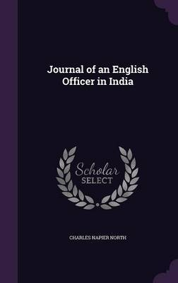 Journal of an English Officer in India by Charles Napier North