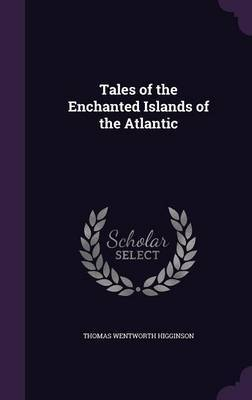 Tales of the Enchanted Islands of the Atlantic by Thomas Wentworth Higginson image